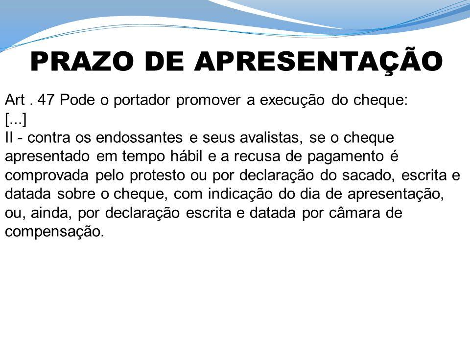 PRAZO DE APRESENTAÇÃO Art . 47 Pode o portador promover a execução do cheque: [...]